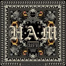 NEW KANYE WEST AND JAY-Z.  NUFF SAID.  It's called H.A.M…you'll figure it out.