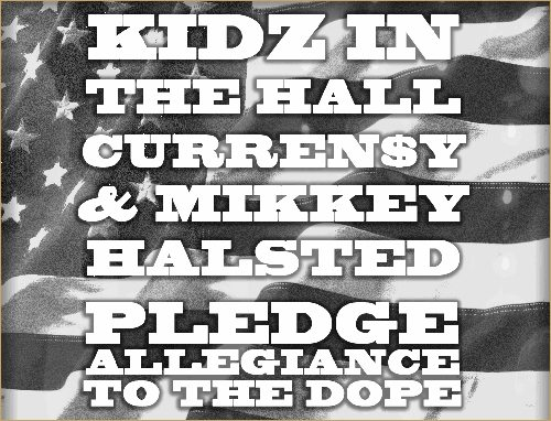 Kidz in the Hall Pledge Allegiance To the Dope with Curren$y and Mikkey Halstead.  Strictly hotness.  Check it out.